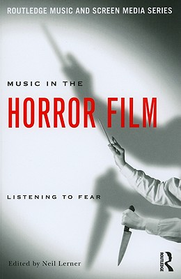 Music in the Horror Film: Listening to Fear (Routledge Music and Screen Media Series)