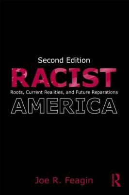 Racist America: Roots, Current Realities and Future Reparations, Feagin, Joe R.