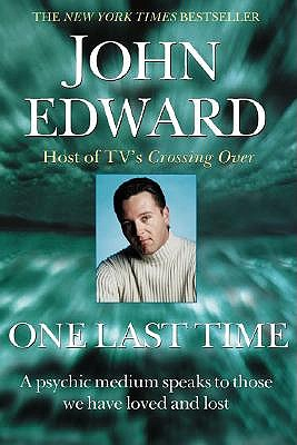 One Last Time: A Psychic Medium Speaks to Those We Have Loved and Lost, Edward, John