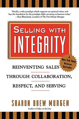 Image for Selling with Integrity: Reinventing Sales Through Collaboration, Respect, and Serving