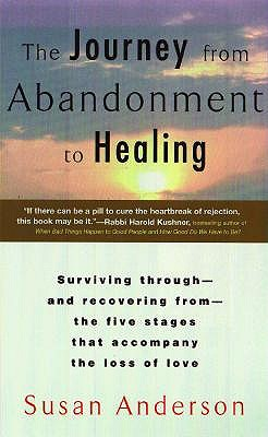 The Journey from Abandonment to Healing: Turn the End of a Relationship into the Beginning of a New Life, Anderson, Susan