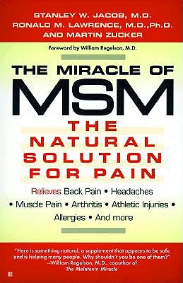 The Miracle of MSM: The Natural Solution for Pain, Jacob, Stanley W.