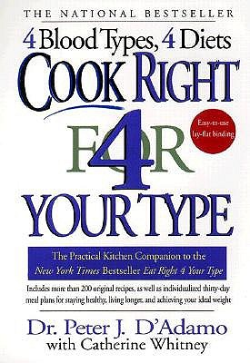 Cook Right 4 Your Type: The Practical Kitchen Companion to Eat Right 4 Your Type, Peter J. D'Adamo, Catherine Whitney