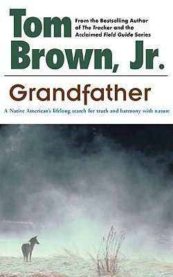 Image for Grandfather: A Native American's Lifelong Search for Truth and Harmony with Nature