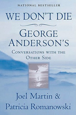 We Don't Die: George Anderson's Conversations with the Other Side, Joel Martin; Patricia Romanowski