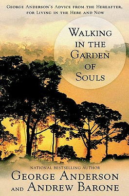 Walking in the Garden of Souls: George Anderson's Advice from the Hereafter for Living in he Here and Now, Anderson, George; Barone, Andrew