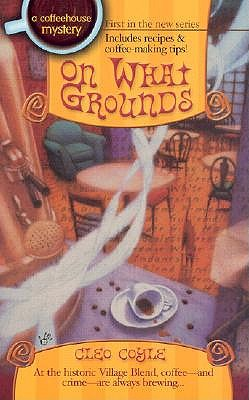 On What Grounds (Coffeehouse Mysteries), Cleo  Coyle