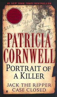 Portrait Of A Killer: Jack The Ripper -- Case Closed (Berkley True Crime), PATRICIA CORNWELL