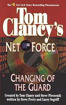 Tom Clancy's Net Force #8: Changing of the Guard (Net Force), Steve  Perry, Larry  Segriff