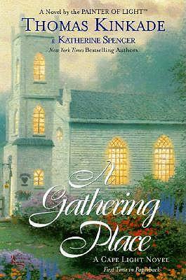 A Gathering Place (Cape Light, Book 3), Kinkade, Thomas; Spencer, Katherine