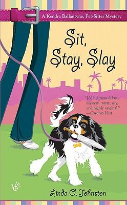 Sit, Stay, Slay (Kendra Ballantyne, Petsitter Mysteries, No. 1), Linda O.  Johnston