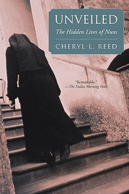 Unveiled: The Hidden Lives of Nuns, Reed, Cheryl L.