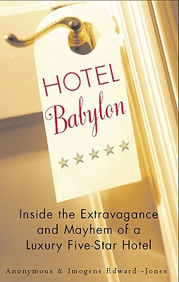 Image for Hotel Babylon: Inside the Extravagance and Mayhem of a Luxury Five-Star Hotel