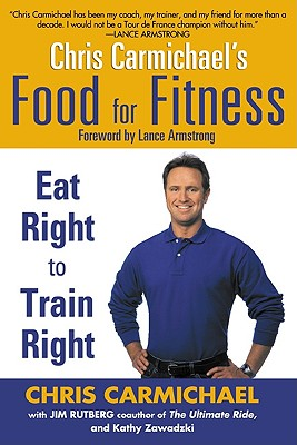 Chris Carmichaels Food For Fitness : Eat Right To Train Right, Carmichael,Chris/Rutberg,Jim/Zawadzki,Kathy/Armstrong,Lance