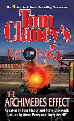Tom Clancy's Net Force 10: The Archimedes Effect (Net Force), STEVE PERRY, LARRY SEGRIFF