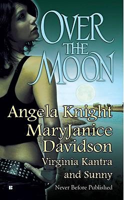 "Over the Moon, ""Knight, Angela, Davidson, MaryJanice, Kantra, Virginia, Sunny"""