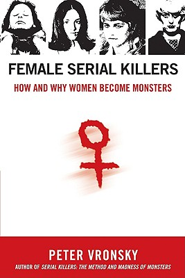 Image for Female Serial Killers: How and Why Women Become Monsters