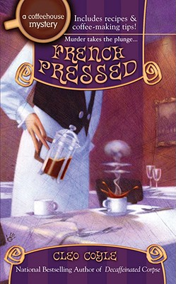 French Pressed (Coffeehouse Mysteries, No. 6), CLEO COYLE