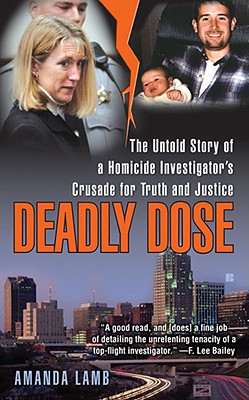 Deadly Dose: The Untold Story of a Homicide Investigator's Crusade for Truth and Justice, AMANDA LAMB