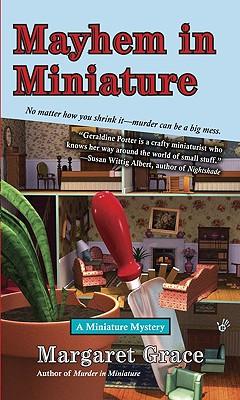 Mayhem in Miniature: A Miniature Mystery, Margaret Grace