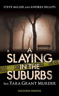 A Slaying in the Suburbs: The Tara Grant Murder (Berkley True Crime), Andrea Billups, Steve Miller