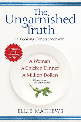The Ungarnished Truth: A Cooking Contest Memoir, Mathews, Ellie