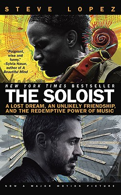 The Soloist (Movie Tie-In): A Lost Dream, an Unlikely Friendship, and the Redemptive Power of Music, Lopez, Steve