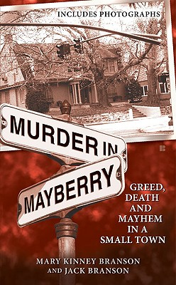 Murder in Mayberry: Greed, Death and Mayhem in a Small Town, Mary Kinney Branson, Jack Branson