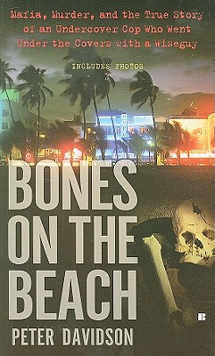 Bones on the Beach: Mafia, Murder, and the True Story of an Undercover Cop Who Went Under the Coverswith a Wiseguy, Peter Davidson