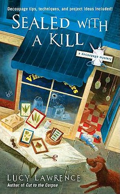 Sealed with a Kill (A Decoupage Mystery), Lucy Lawrence