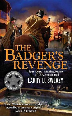 The Badger's Revenge (Josiah Wolfe, Texas Ranger), Larry D. Sweazy