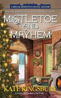 Mistletoe and Mayhem (A Special Pennyfoot Hotel Myst), Kate Kingsbury