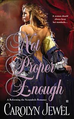 Not Proper Enough (A Reforming the Scoundrels Romance), Carolyn Jewel