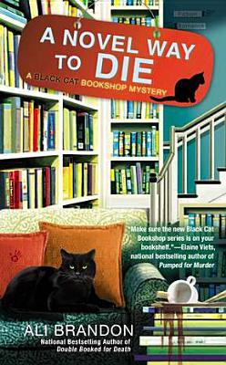 A Novel Way to Die (A Black Cat Bookshop Mystery), Ali Brandon