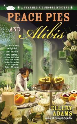 "Peach Pies and Alibis (A Charmed Pie Shoppe Mystery), ""Adams, Ellery"""