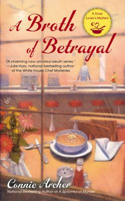 A Broth of Betrayal (A Soup Lover's Mystery), Connie Archer