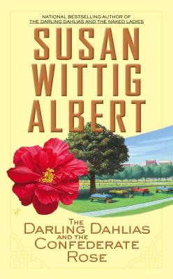 DARLING DAHLIAS AND THE CONFEDERATE ROSE (DARLING DAHLIAS, NO 3), ALBERT, SUSAN WITTIG