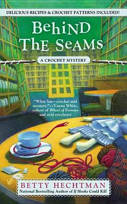 Behind the Seams (Crochet Mysteries), Betty Hechtman