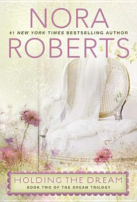 "Holding the Dream: The Dream Trilogy #2, ""Roberts, Nora"""