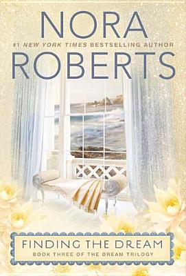 "Finding the Dream: The Dream Trilogy #3, ""Roberts, Nora"""