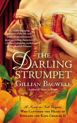 The Darling Strumpet: A Novel of Nell Gwynn, Who Captured the Heart of England and King Charles (Berkley Sensation Historical Romance), Bagwell, Gillian