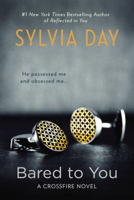Bared to You: A Crossfire Novel, Sylvia Day