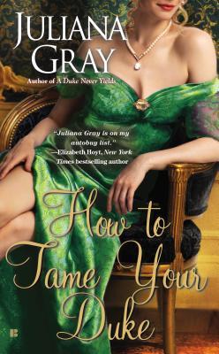 How to Tame Your Duke (A Princess in Hiding Romance), Juliana Gray