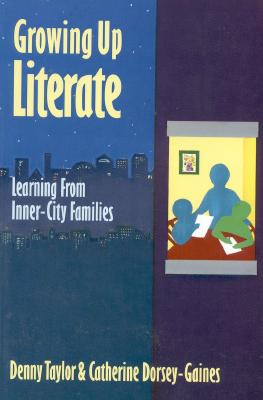 Growing Up Literate: Learning from Inner-City Families, Denny Taylor; Catherine Dorsey-Gaines