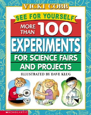 Image for See for Yourself: More Than 100 Experiments for Science Fairs and Projects