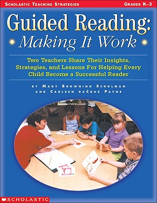 Image for Guided Reading: Making It Work: Two Teachers Share Their Insights, Strategies, and Lessons for Helping Every Child Become a Successful Reader (Teaching Strategies)