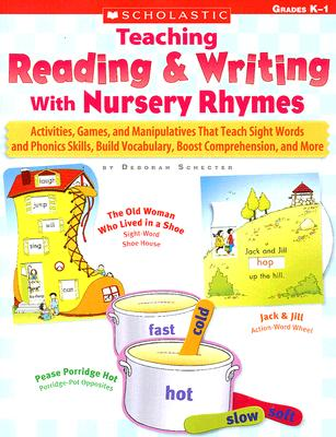 Teaching Reading & Writing With Nursery Rhymes: Activities, Games, and Manipulatives That Teach Sight Words and Phonics Skills, Build Vocabulary, Boost Comprehension, and More