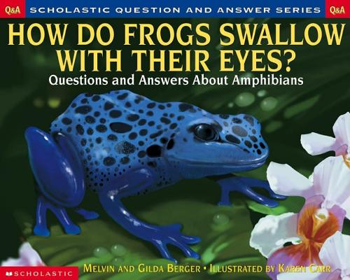 Image for Scholastic Question & Answer: How do Frogs Swallow with Their Eyes?