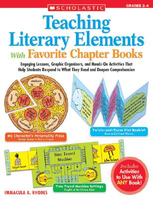 Image for Teaching Literary Elements With Favorite Chapter Books: Engaging Lessons, Graphic Organizers, and Hands-On Activities That Help Students Respond to What They Read and Deepen Comprehension