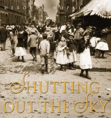 Shutting Out the Sky: Life in the Tenements of New York, 1880-1924 (Jane Addams Honor Book (Awards)), Deborah Hopkinson